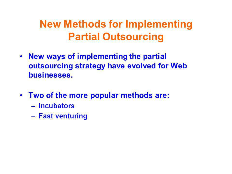New Methods for Implementing Partial Outsourcing New ways of implementing the partial outsourcing strategy have evolved for Web businesses. Two of the