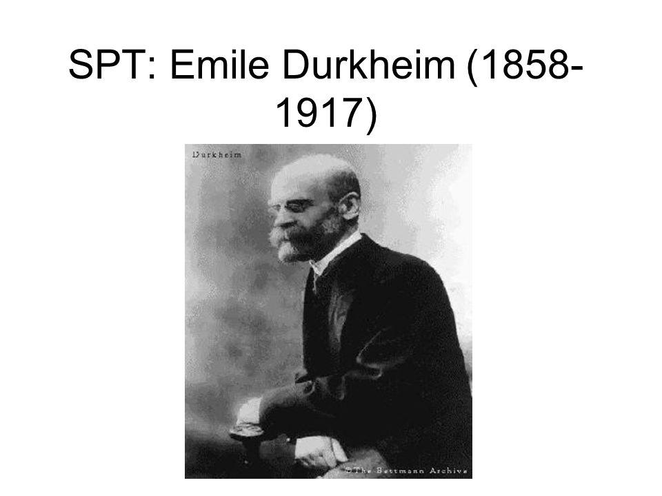 SPT: Emile Durkheim (1858- 1917)