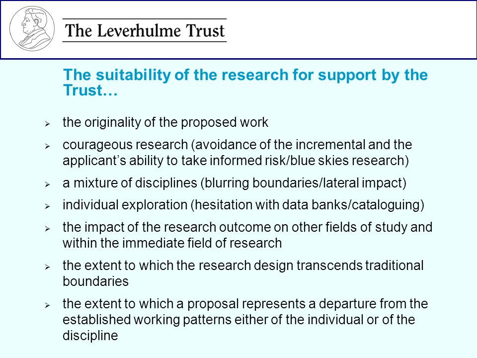 the originality of the proposed work courageous research (avoidance of the incremental and the applicants ability to take informed risk/blue skies res