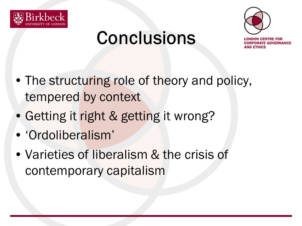The structuring role of theory and policy, tempered by context Getting it right & getting it wrong? Ordoliberalism Varieties of liberalism & the crisi