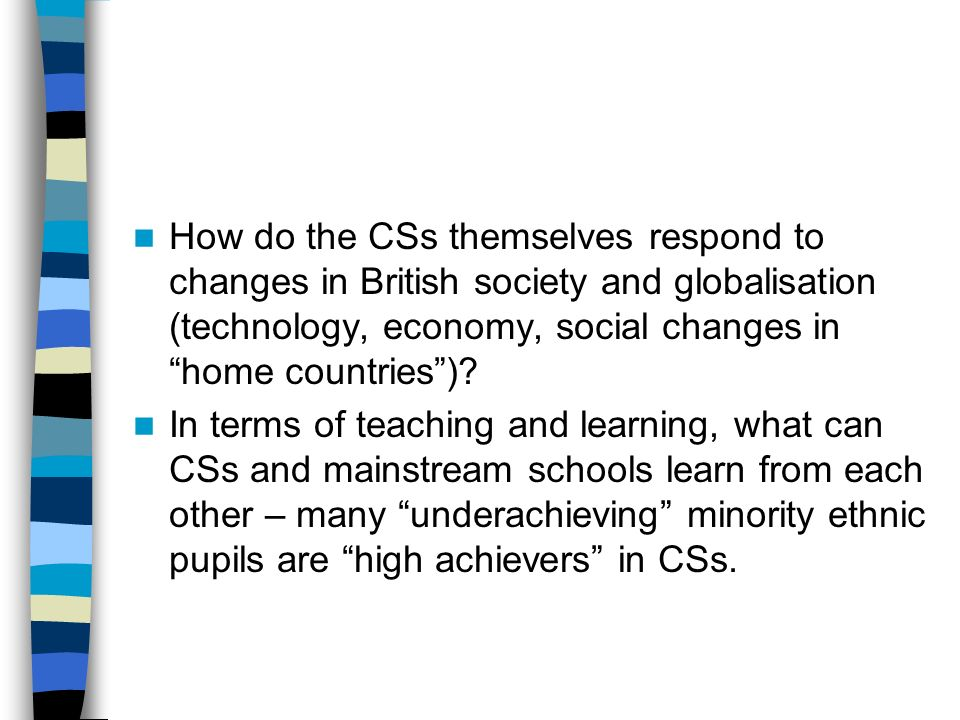 How do the CSs themselves respond to changes in British society and globalisation (technology, economy, social changes in home countries)? In terms of