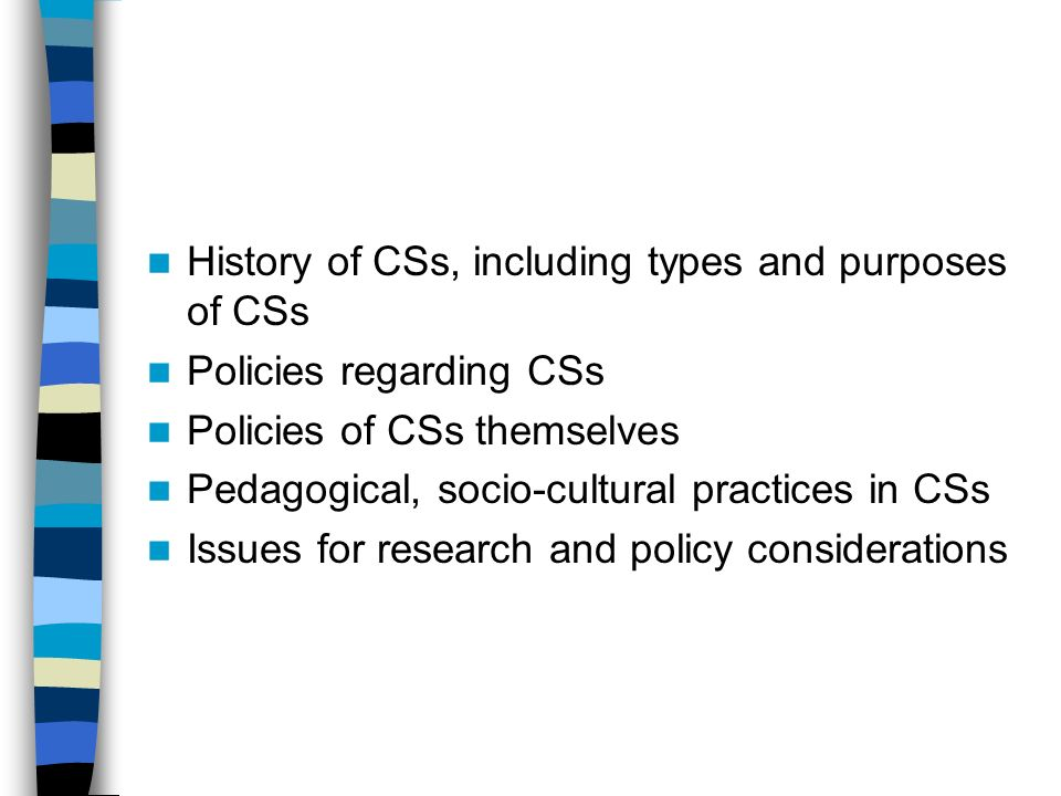 History of CSs, including types and purposes of CSs Policies regarding CSs Policies of CSs themselves Pedagogical, socio-cultural practices in CSs Iss