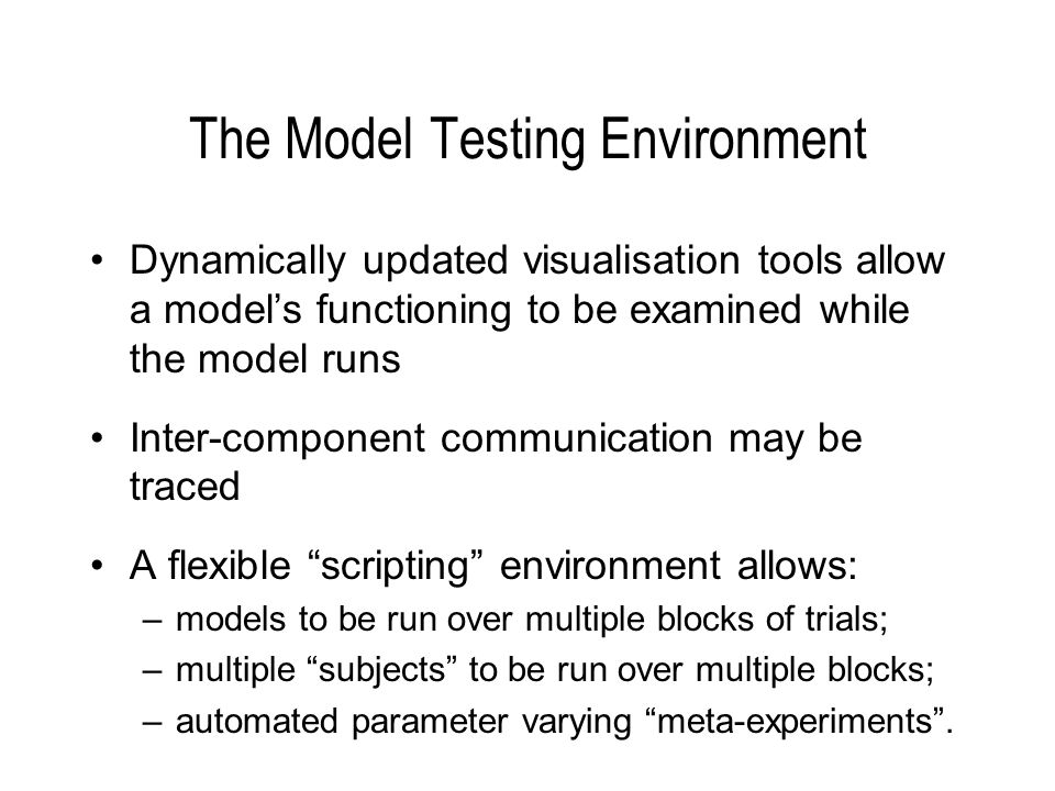 The Model Testing Environment Dynamically updated visualisation tools allow a models functioning to be examined while the model runs Inter-component c