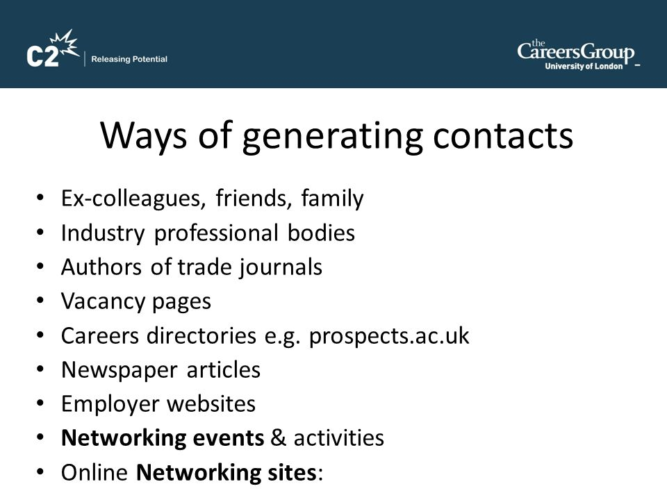 Ways of generating contacts Ex-colleagues, friends, family Industry professional bodies Authors of trade journals Vacancy pages Careers directories e.