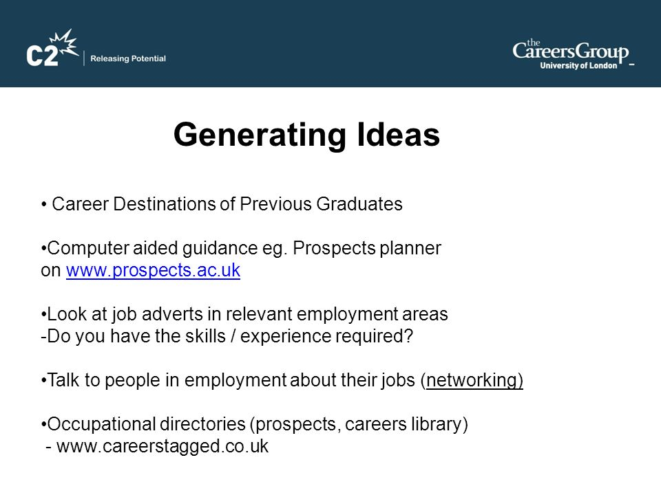 Generating Ideas Career Destinations of Previous Graduates Computer aided guidance eg.