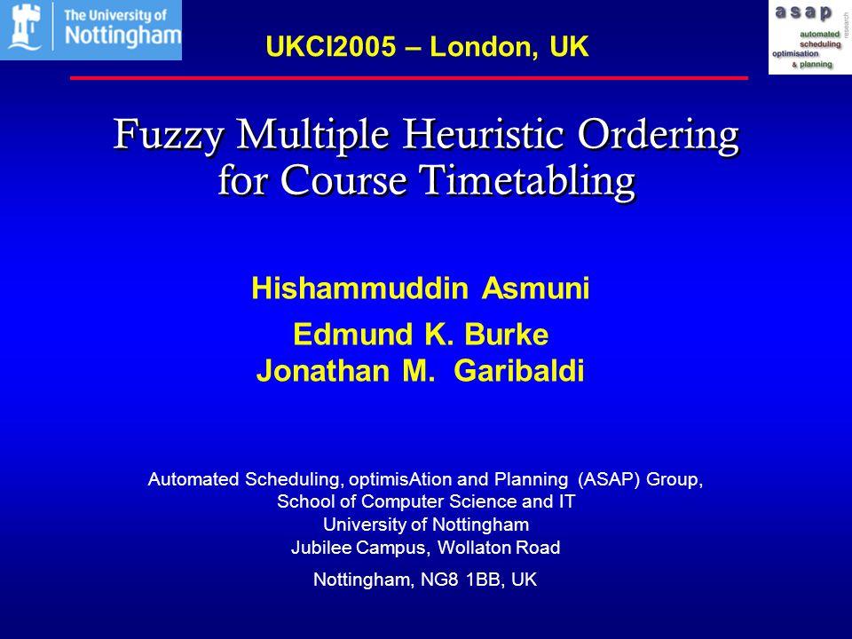1 Fuzzy Multiple Heuristic Ordering for Course Timetabling Hishammuddin Asmuni Edmund K.