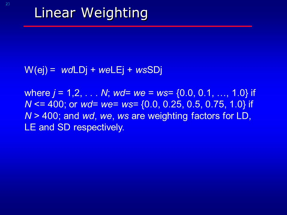 23 Linear Weighting W(ej) = wdLDj + weLEj + wsSDj where j = 1,2,...