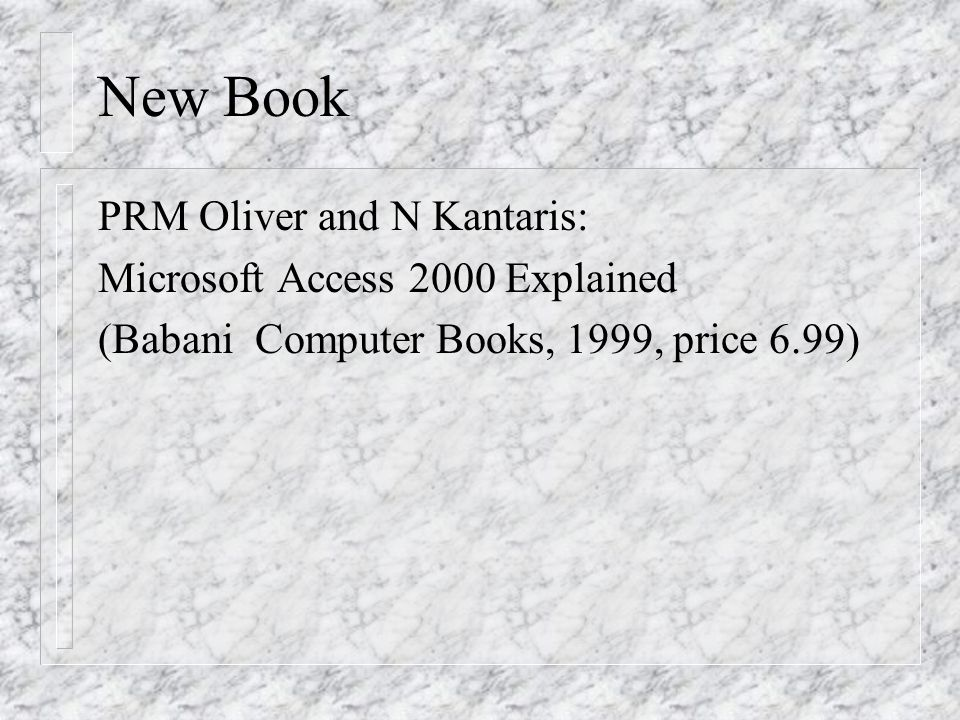 New Book PRM Oliver and N Kantaris: Microsoft Access 2000 Explained (Babani Computer Books, 1999, price 6.99)