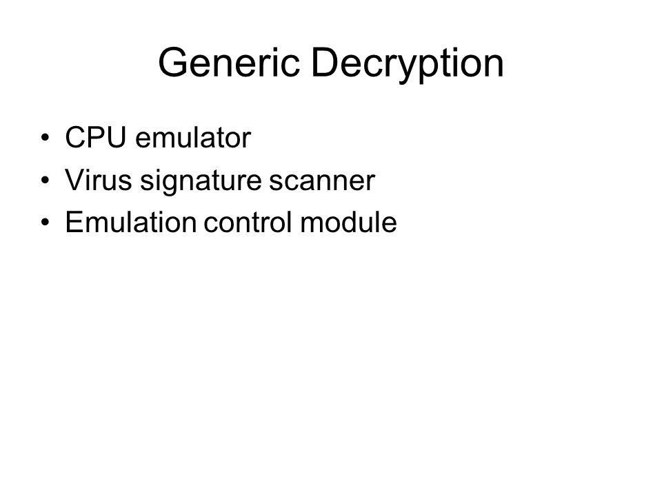 Generic Decryption CPU emulator Virus signature scanner Emulation control module