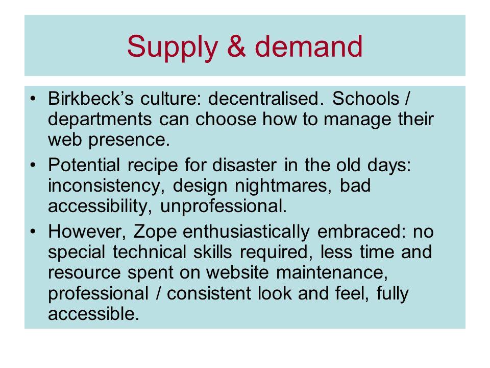 Supply & demand Birkbecks culture: decentralised.