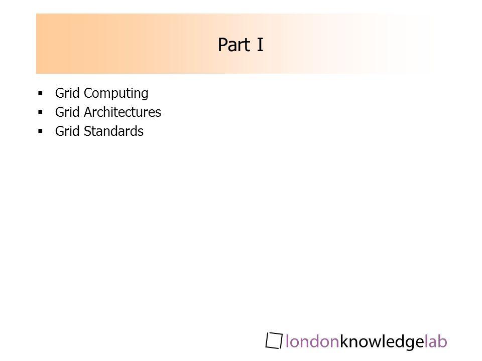Part I Grid Computing Grid Architectures Grid Standards