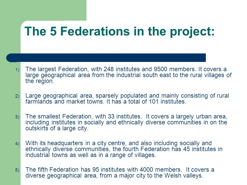 The 5 Federations in the project: 1) The largest Federation, with 248 institutes and 9500 members. It covers a large geographical area from the indust