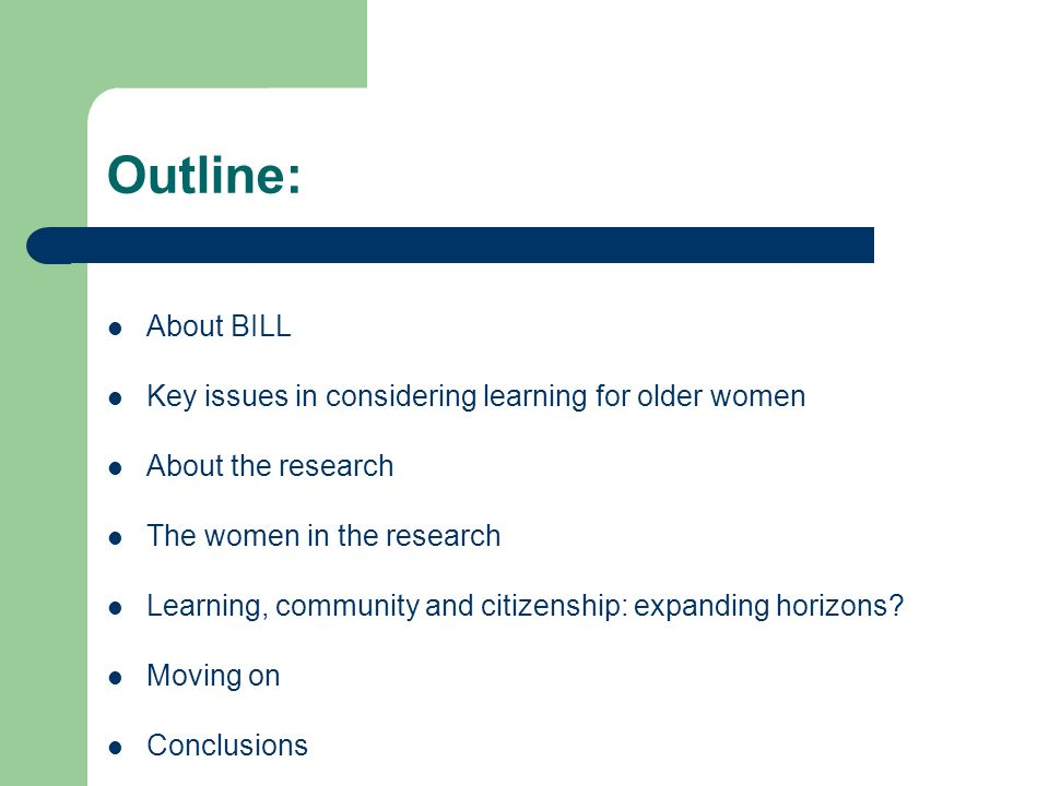 Outline: About BILL Key issues in considering learning for older women About the research The women in the research Learning, community and citizenshi