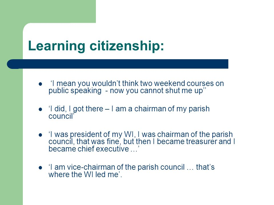 Learning citizenship: I mean you wouldnt think two weekend courses on public speaking - now you cannot shut me up I did, I got there – I am a chairman