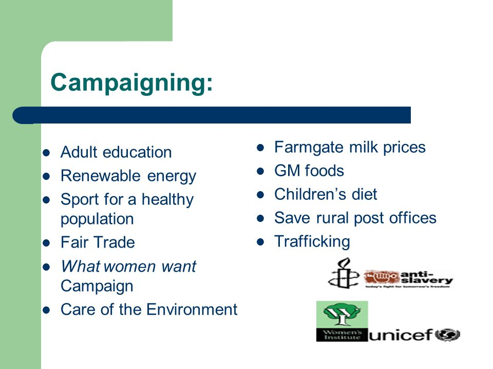 Campaigning: Adult education Renewable energy Sport for a healthy population Fair Trade What women want Campaign Care of the Environment Farmgate milk