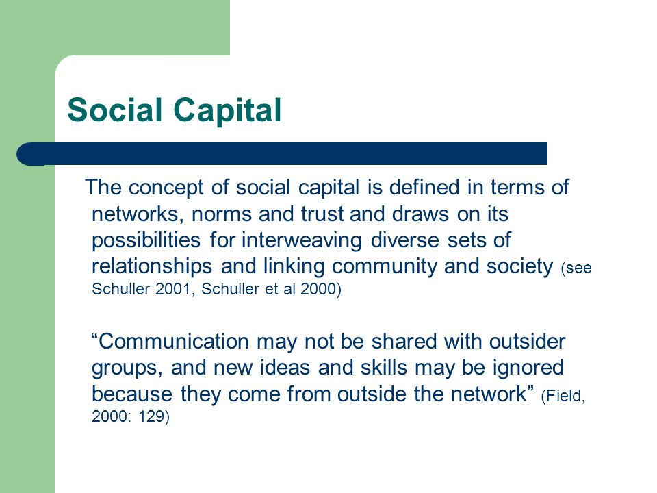 Social Capital The concept of social capital is defined in terms of networks, norms and trust and draws on its possibilities for interweaving diverse