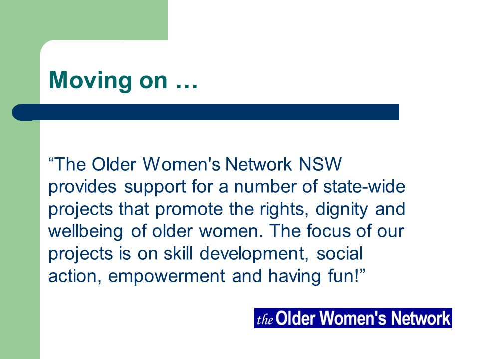 Moving on … The Older Women's Network NSW provides support for a number of state-wide projects that promote the rights, dignity and wellbeing of older