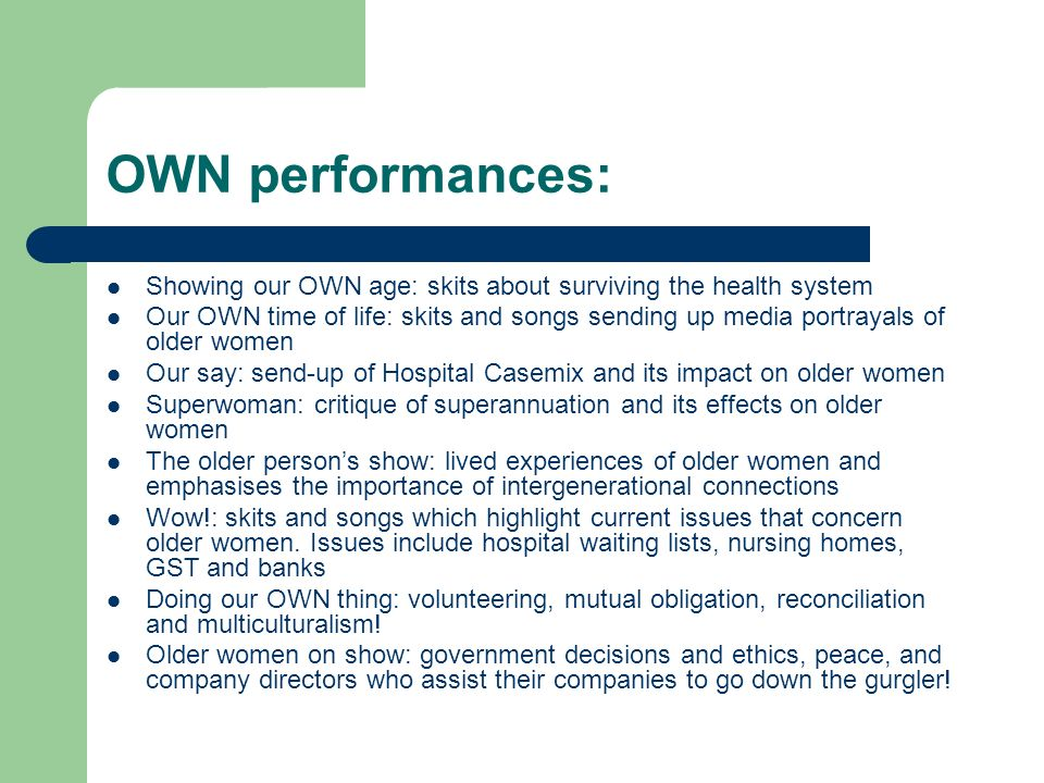 OWN performances: Showing our OWN age: skits about surviving the health system Our OWN time of life: skits and songs sending up media portrayals of ol