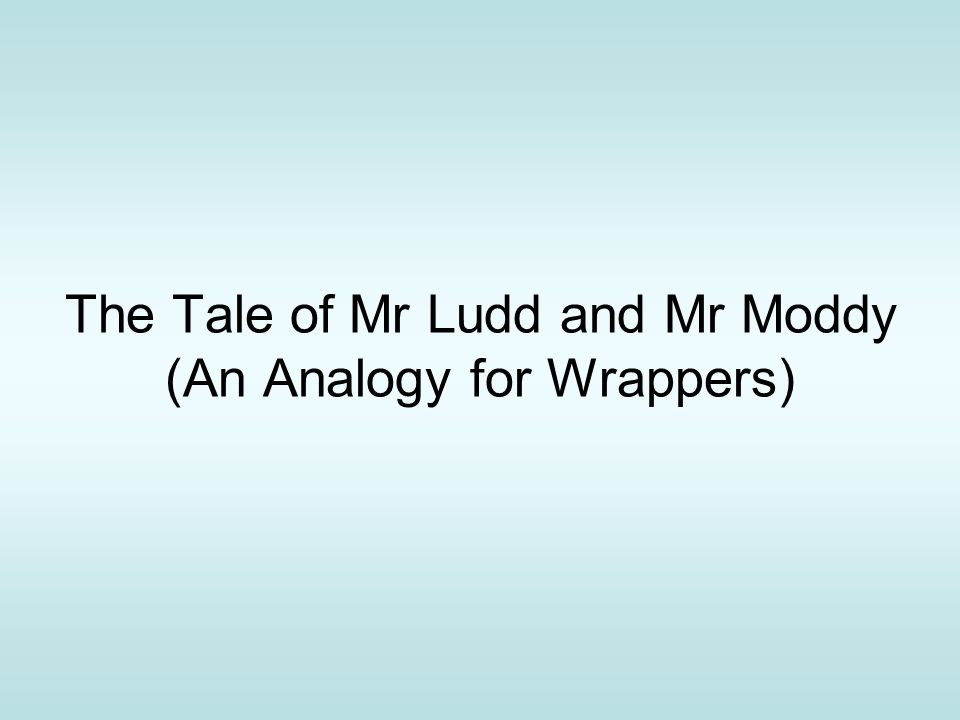 The Tale of Mr Ludd and Mr Moddy (An Analogy for Wrappers)