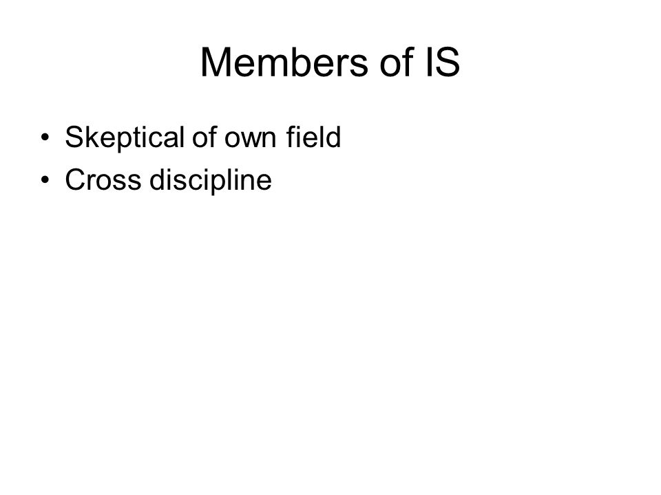 Members of IS Skeptical of own field Cross discipline