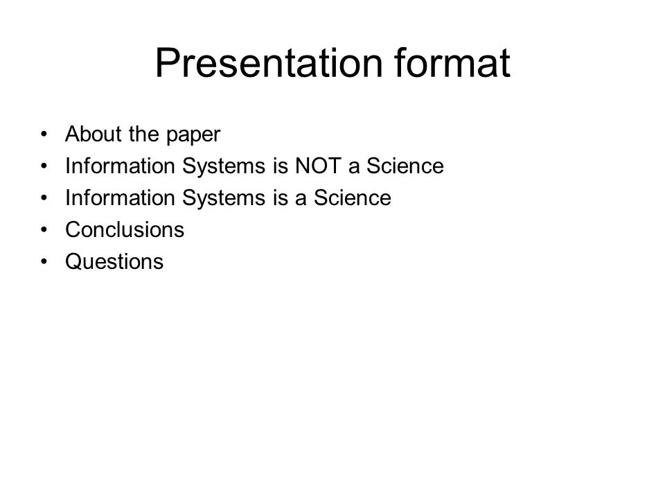 Presentation format About the paper Information Systems is NOT a Science Information Systems is a Science Conclusions Questions