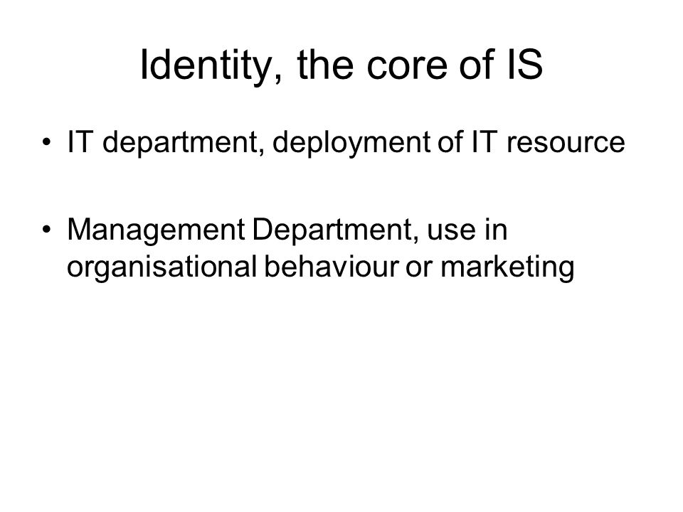 Identity, the core of IS IT department, deployment of IT resource Management Department, use in organisational behaviour or marketing