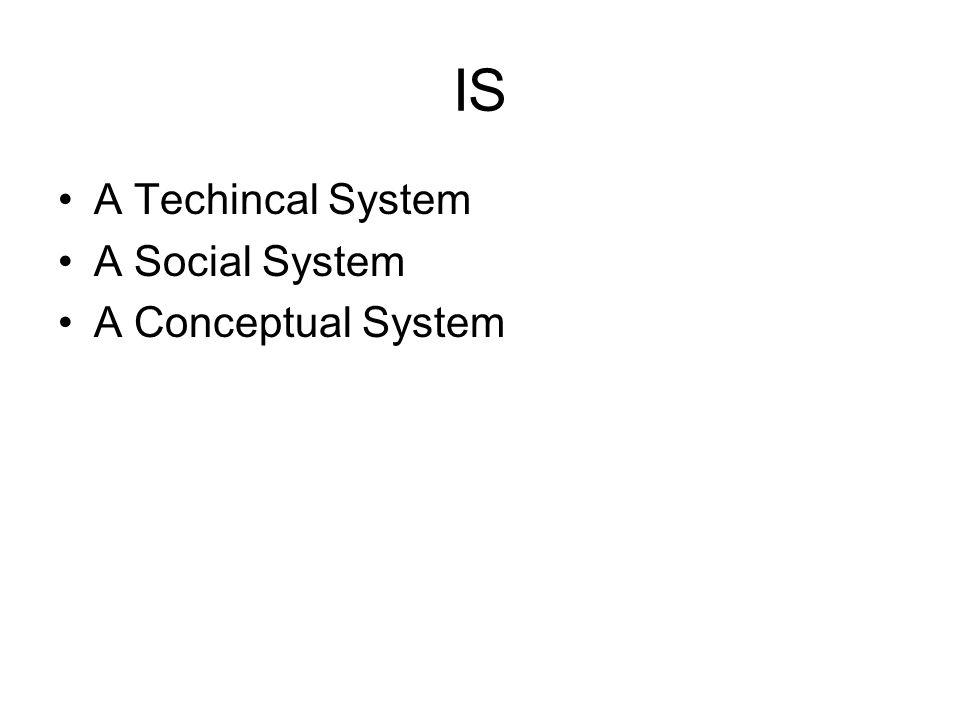 IS A Techincal System A Social System A Conceptual System