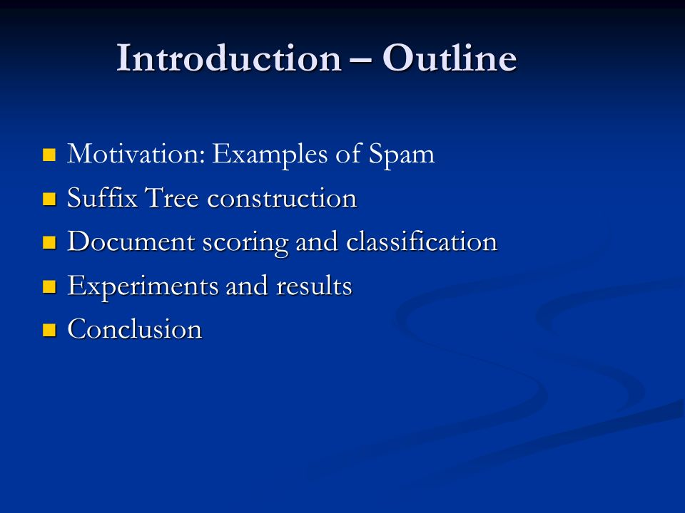 Introduction – Outline Motivation: Examples of Spam Suffix Tree construction Suffix Tree construction Document scoring and classification Document sco