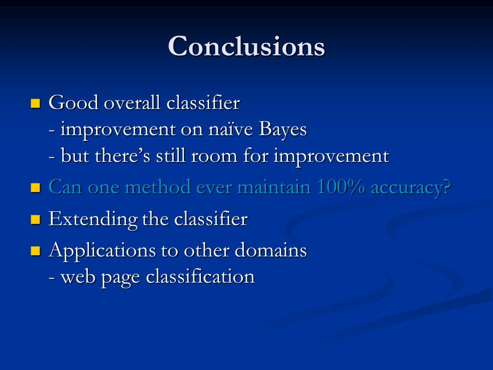 Conclusions Good overall classifier - improvement on naïve Bayes - but theres still room for improvement Good overall classifier - improvement on naïv