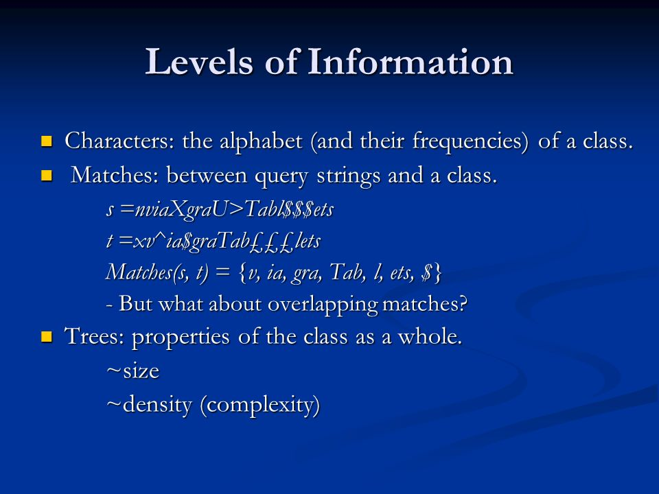 Levels of Information Characters: the alphabet (and their frequencies) of a class. Characters: the alphabet (and their frequencies) of a class. Matche