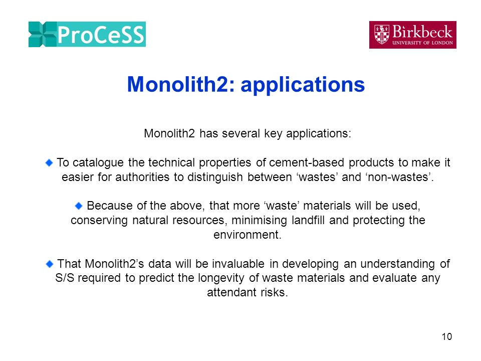 10 Monolith2: applications Monolith2 has several key applications: To catalogue the technical properties of cement-based products to make it easier fo