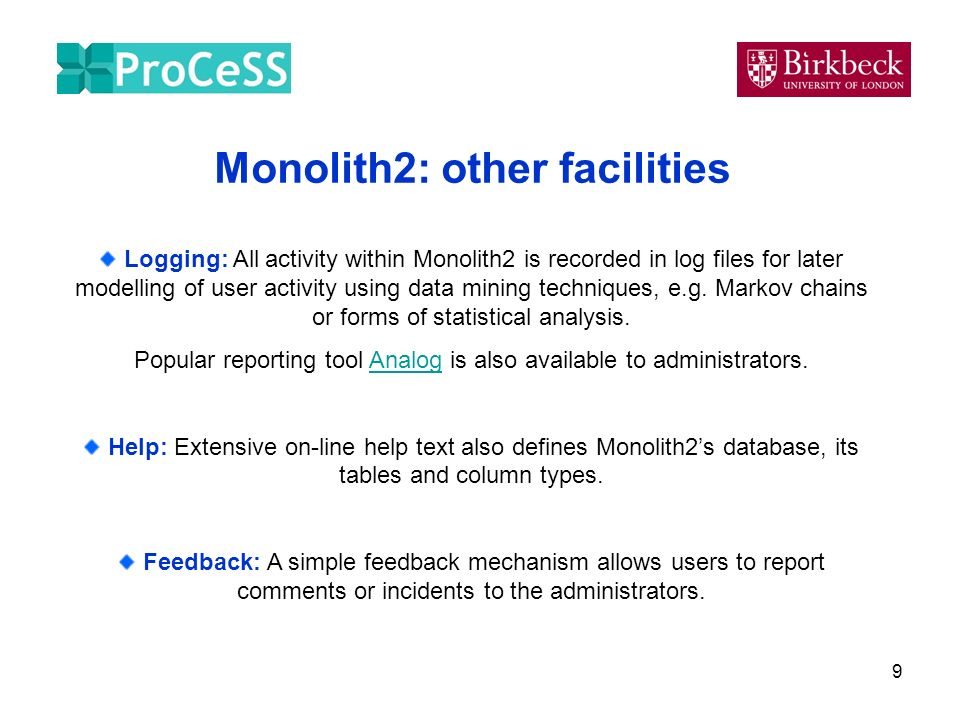 9 Monolith2: other facilities Logging: All activity within Monolith2 is recorded in log files for later modelling of user activity using data mining t