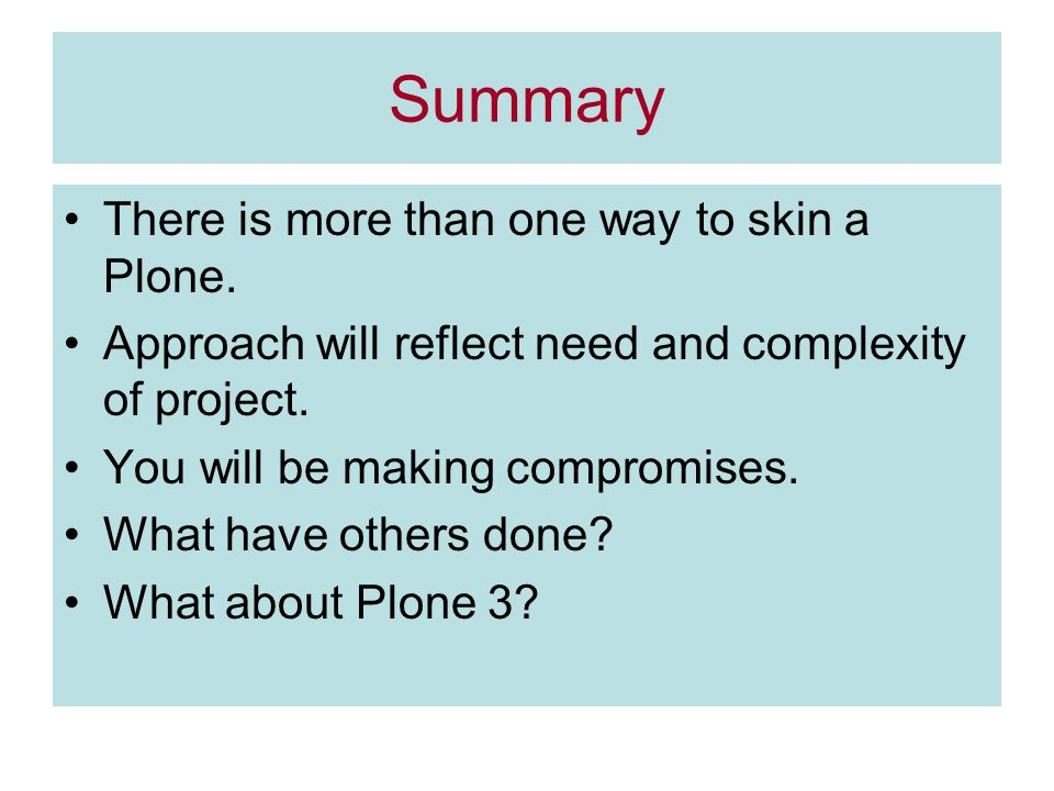 Summary There is more than one way to skin a Plone.