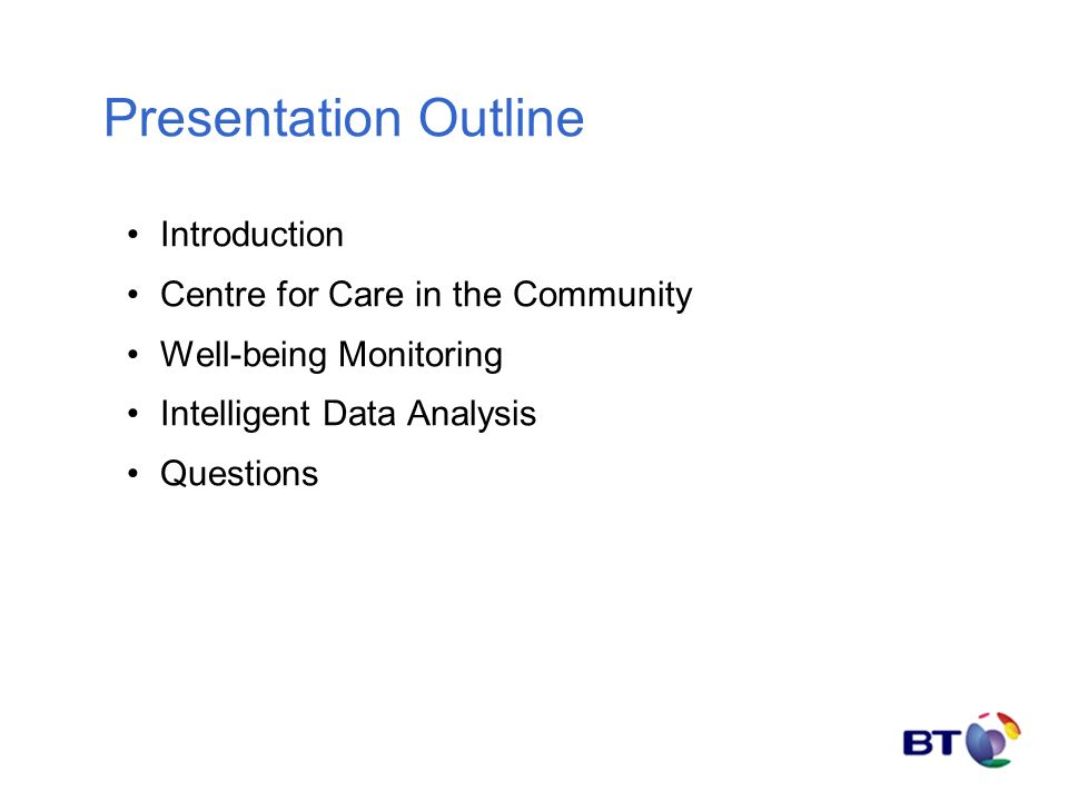 Presentation Outline Introduction Centre for Care in the Community Well-being Monitoring Intelligent Data Analysis Questions