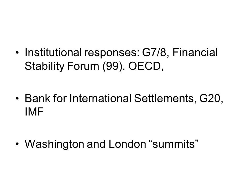 Institutional responses: G7/8, Financial Stability Forum (99).