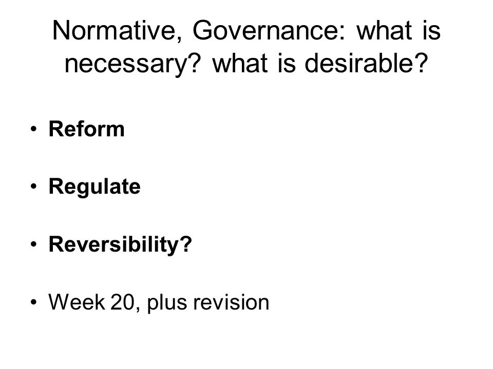 Normative, Governance: what is necessary. what is desirable.