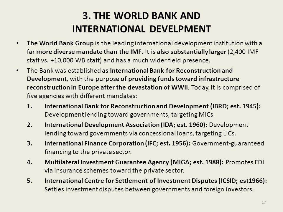 3. THE WORLD BANK AND INTERNATIONAL DEVELPMENT The World Bank Group is the leading international development institution with a far more diverse manda
