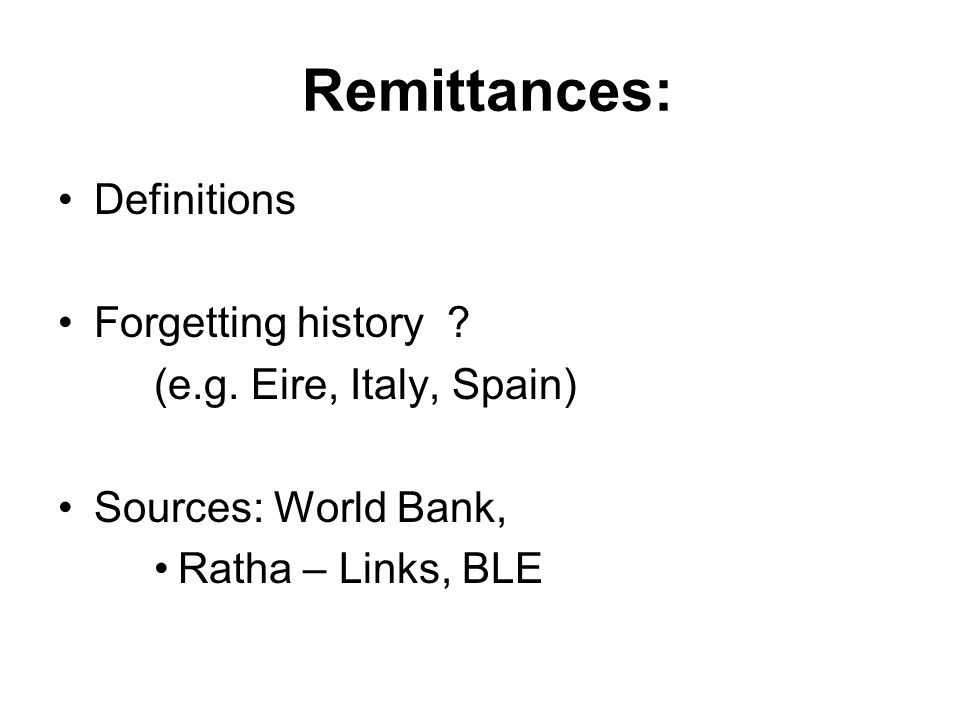 Remittances: Definitions Forgetting history . (e.g.