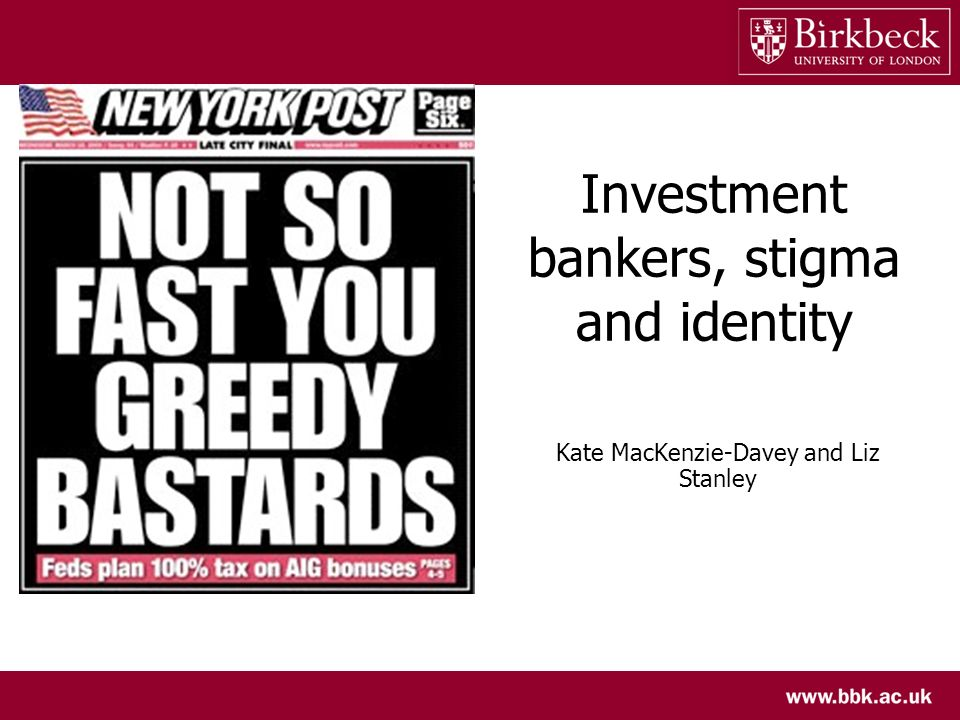 Investment bankers, stigma and identity Kate MacKenzie-Davey and Liz Stanley