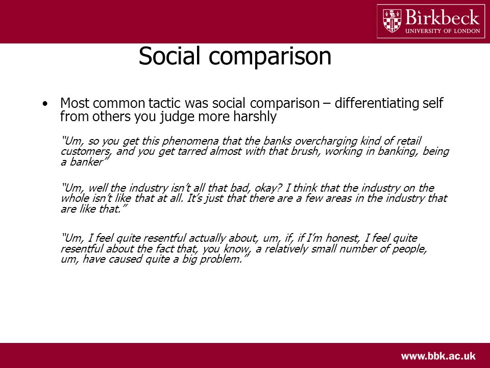 Social comparison Most common tactic was social comparison – differentiating self from others you judge more harshly Um, so you get this phenomena tha