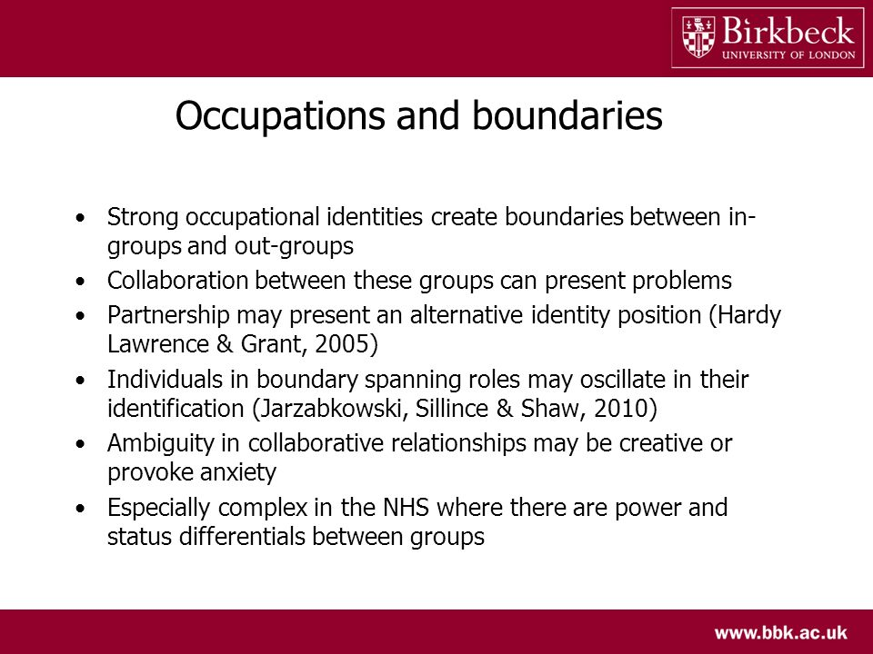 Occupations and boundaries Strong occupational identities create boundaries between in- groups and out-groups Collaboration between these groups can p