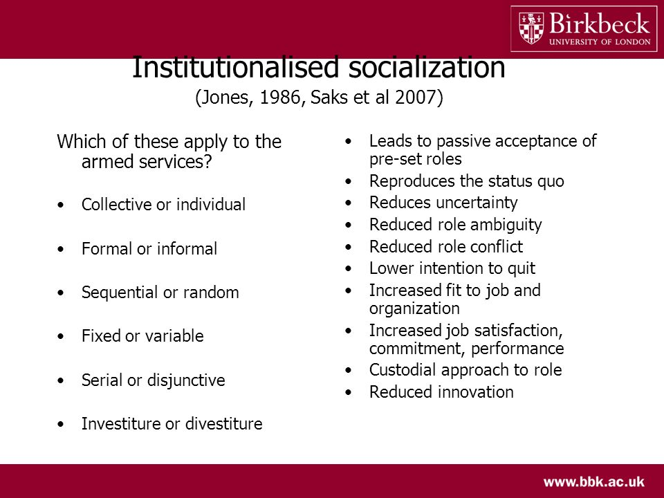 Institutionalised socialization (Jones, 1986, Saks et al 2007) Which of these apply to the armed services? Collective or individual Formal or informal