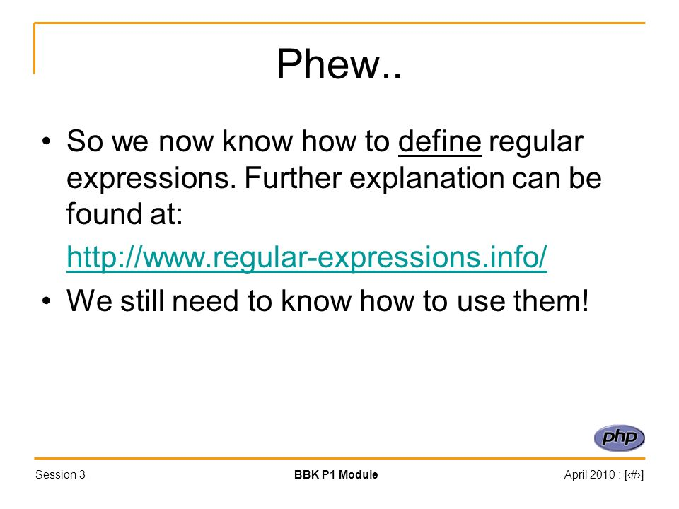 Session 3BBK P1 ModuleApril 2010 : [#] Phew.. So we now know how to define regular expressions.