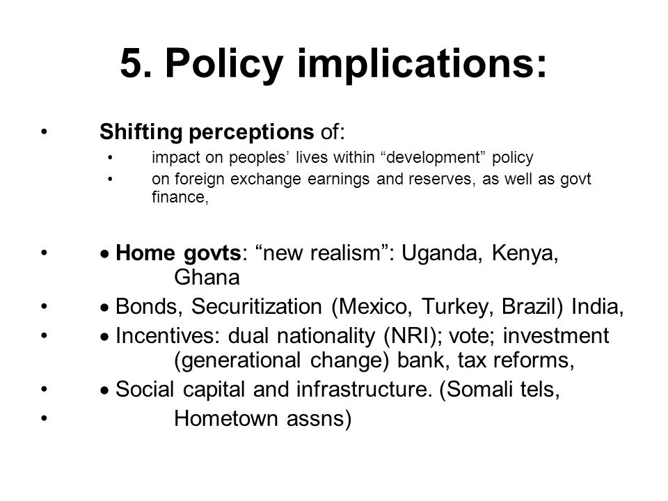 5. Policy implications: Shifting perceptions of: impact on peoples lives within development policy on foreign exchange earnings and reserves, as well