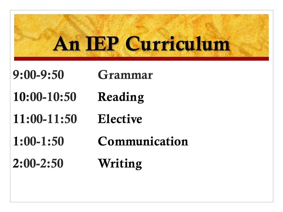 An IEP Curriculum 9:00-9:50 Grammar 10:00-10:50 Reading 11:00-11:50 Elective 1:00-1:50 Communication 2:00-2:50 Writing
