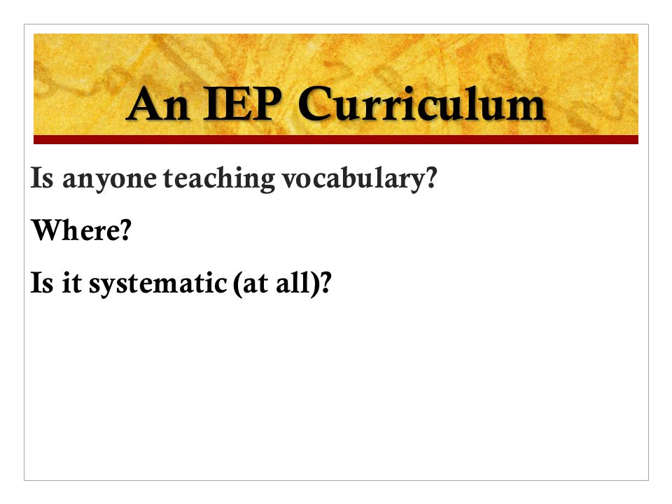 An IEP Curriculum Is anyone teaching vocabulary? Where? Is it systematic (at all)?