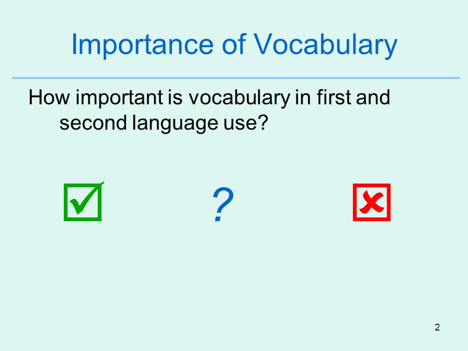 3 Importance of Vocabulary How important is vocabulary in first and second language use?