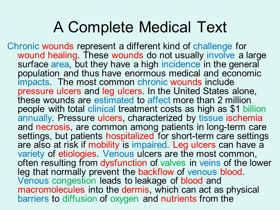 A Complete Medical Text Chronic wounds represent a different kind of challenge for wound healing. These wounds do not usually involve a large surface