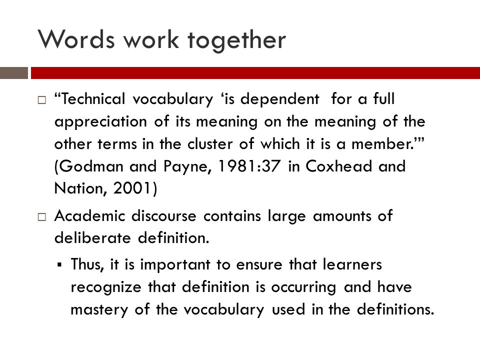 Words work together Technical vocabulary is dependent for a full appreciation of its meaning on the meaning of the other terms in the cluster of which it is a member.