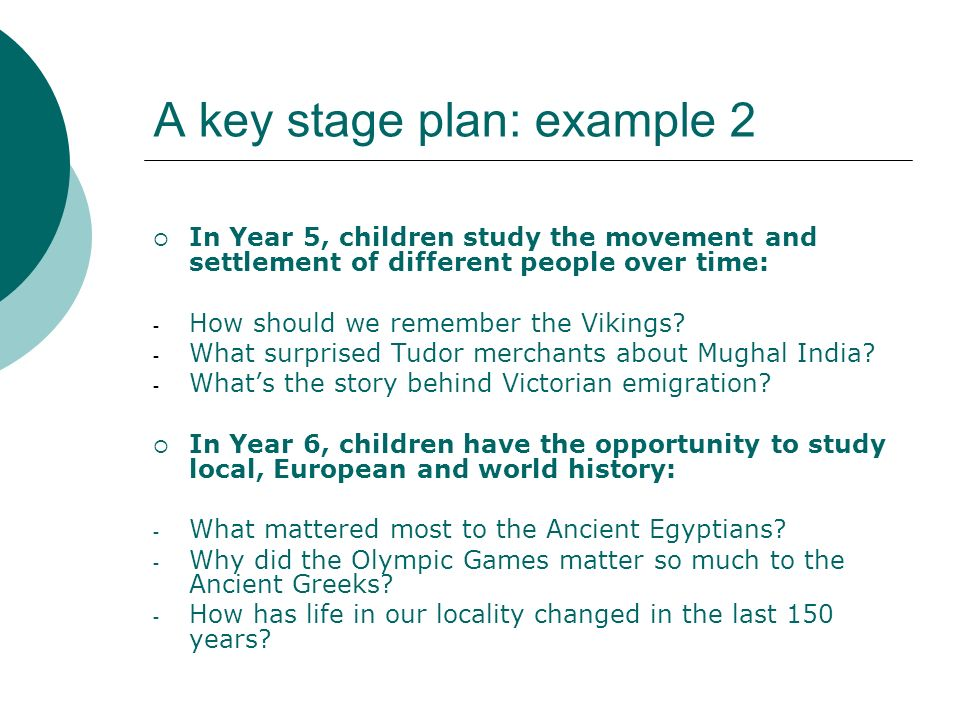 A key stage plan: example 2 In Year 5, children study the movement and settlement of different people over time: - How should we remember the Vikings.
